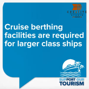 Cruise berthing facilities are required for larger class ships